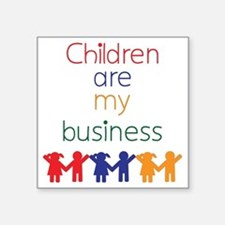 "Children-are-my-business Square Sticker 3"" x 3"""