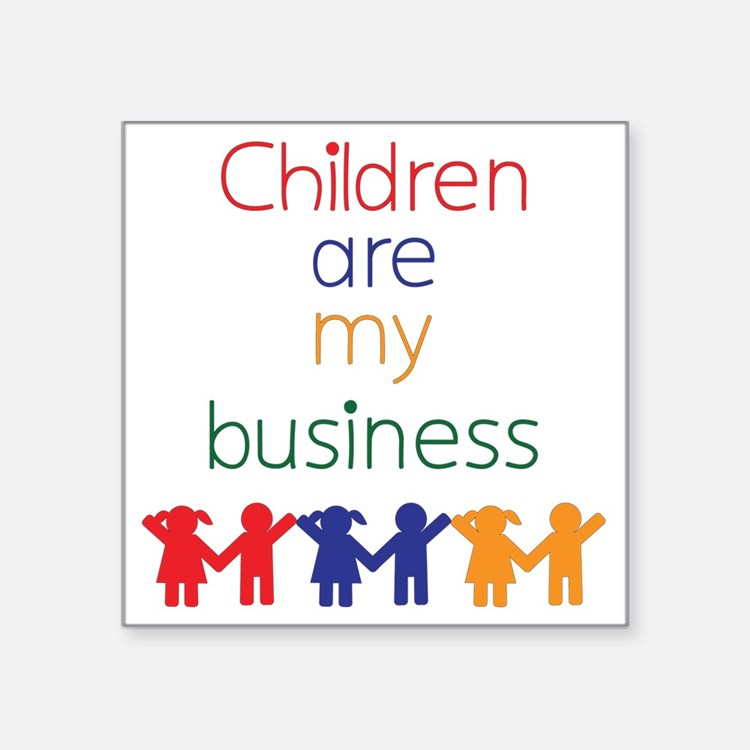 "Children-are-my-business Square Sticker 3"" x 3"""