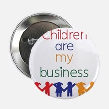 "Children-are-my-business 2.25"" Button"