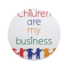 Children-are-my-business-bigger Round Ornament