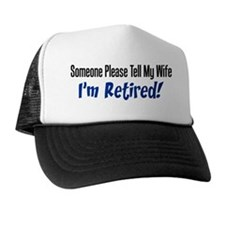 Please Tell Wife Im Retired Trucker Hat