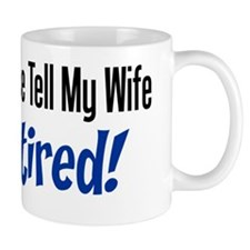 Please Tell Wife Im Retired Mug