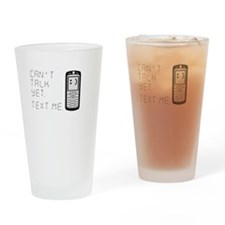 cant talk yet text me Drinking Glass