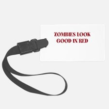 ZOMBIES LOOK GOOD IN RED Luggage Tag