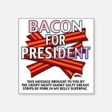 "vcb-bacon-for-president-201 Square Sticker 3"" x 3"""