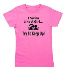 I Swim Like A Girl... Girl's Tee