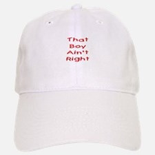 That boy ain't right! Baseball Baseball Cap