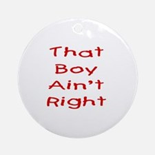 That boy ain't right! Ornament (Round)