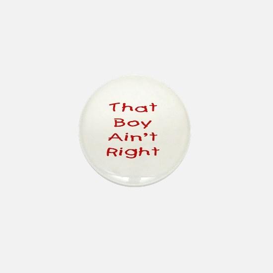 That boy ain't right! Mini Button