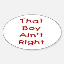 That boy ain't right! Oval Decal