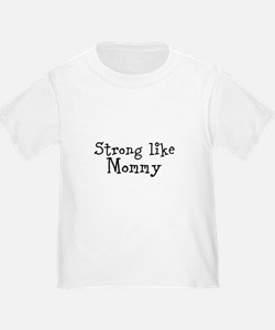 Strong like Mommy T-Shirt