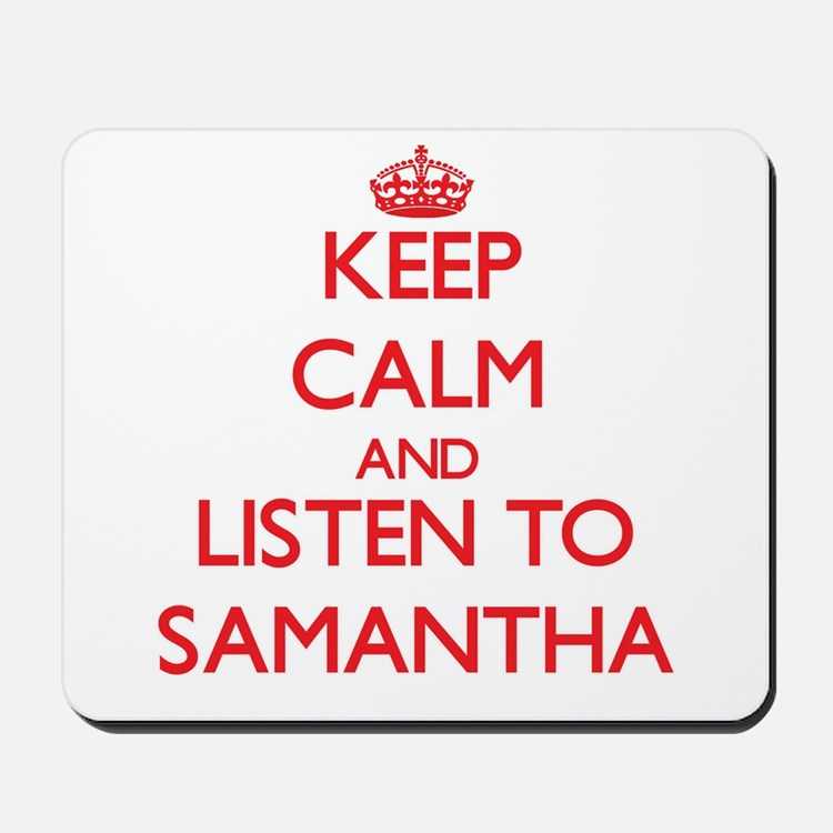 Keep Calm and listen to Samantha Mousepad