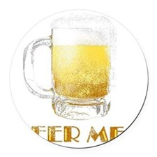 beer me 2 Round Car Magnet