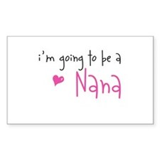 I'm going to be a Nana Rectangle Decal