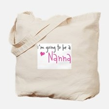 I'm going to be a Nanna Tote Bag