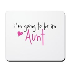 I'm going to be an Aunt Mousepad