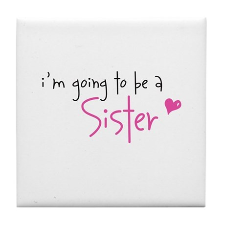 I'm going to be a Sister Tile Coaster