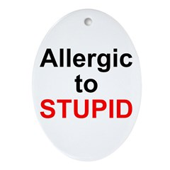 Allergic To Stupid Oval Ornament