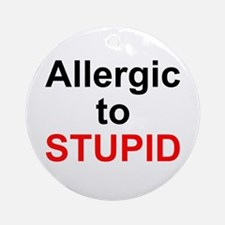 Allergic To Stupid Ornament (Round)