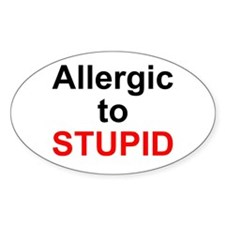 Allergic To Stupid Oval Decal