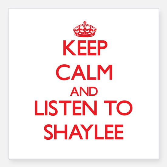 Keep Calm and listen to Shaylee Square Car Magnet