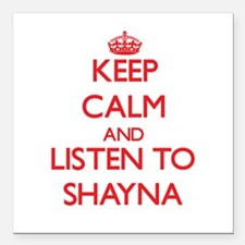 Keep Calm and listen to Shayna Square Car Magnet 3