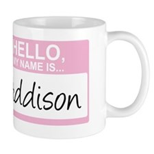 HelloMyNameIs...Addison Mug
