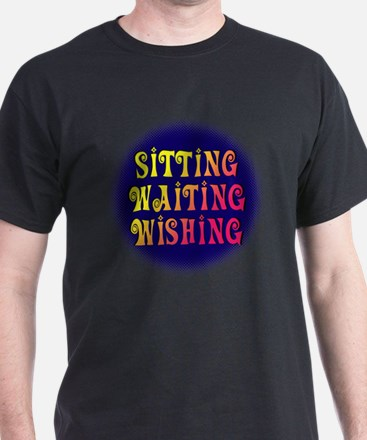 Sitting Waiting Wishing T-Shirt