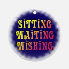 Sitting Waiting Wishing Round Ornament
