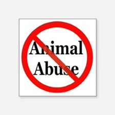 "no_animal_abuse Square Sticker 3"" x 3"""