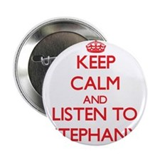 "Keep Calm and listen to Stephany 2.25"" Button"