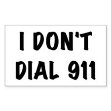I Don't Dial 911 Rectangle Decal
