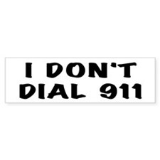 I Don't Dial 911 Bumper Bumper Sticker