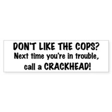 Call a Crackhead Bumper Bumper Sticker