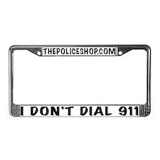 I Don't Dial 911 License Plate Frame