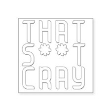 "That Shit Cray - White Square Sticker 3"" x 3"""