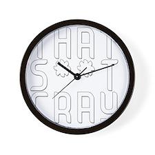 That Shit Cray - White Wall Clock