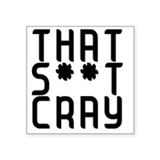 "That Shit Cray - Black Square Sticker 3"" x 3"""
