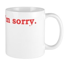 Oh Im SorryD Small Mugs