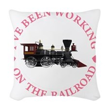 IVE BEEN WORKING ON THE RAILRO Woven Throw Pillow