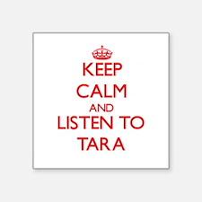 Keep Calm and listen to Tara Sticker