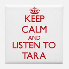 Keep Calm and listen to Tara Tile Coaster
