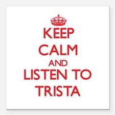 Keep Calm and listen to Trista Square Car Magnet 3
