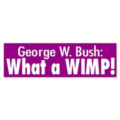 George W. Bush: What a Wimp! (sticker)
