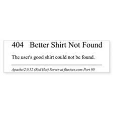 404 Better Shirt Bumper Sticker