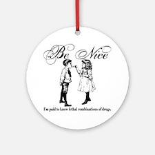 Be-Nice-blackonwhite Round Ornament