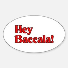 Hey Baccala! Oval Decal