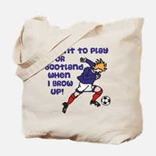 I Want To Play For Scotland When I Grow U Tote Bag