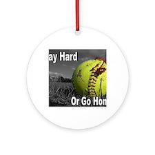 softball play hard or go home Round Ornament