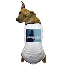 Shirty Goodness Born Ultimatum Dog T-Shirt